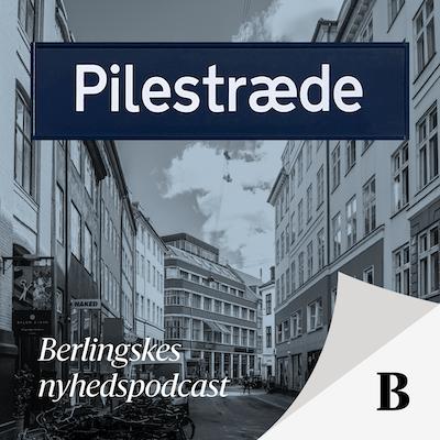 Pilestræde - Berlingskes nyhedspodcast