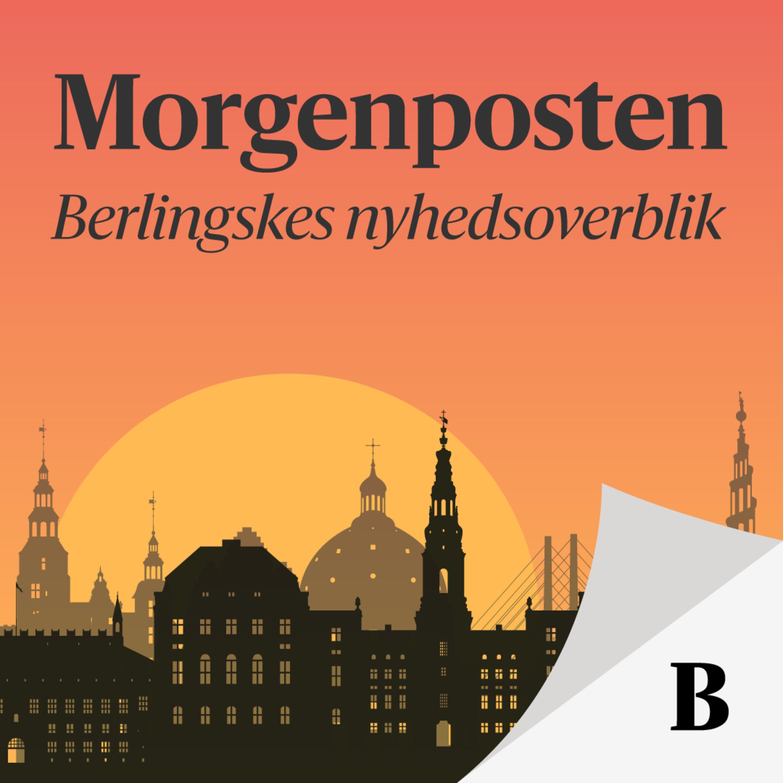 Morgenposten - Berlingskes nyhedsoverblik